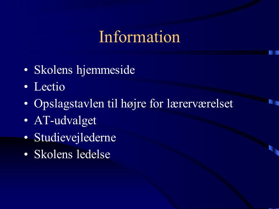 Information Skolens hjemmeside Lectio Opslagstavlen til højre for lærerværelset AT-udvalget Studievejlederne Skolens ledelse