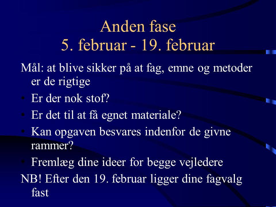 Tredje fase 20.februar - 12. marts Mål: at få bearbejdet materialer – evt.