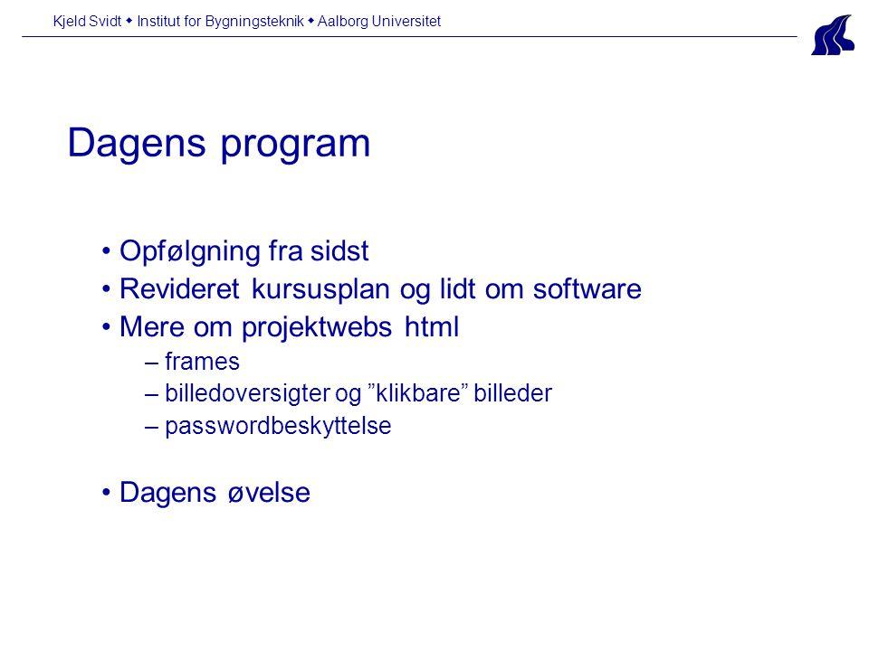 Dagens program Kjeld Svidt  Institut for Bygningsteknik  Aalborg Universitet Opfølgning fra sidst Revideret kursusplan og lidt om software Mere om projektwebs html – frames – billedoversigter og klikbare billeder – passwordbeskyttelse Dagens øvelse