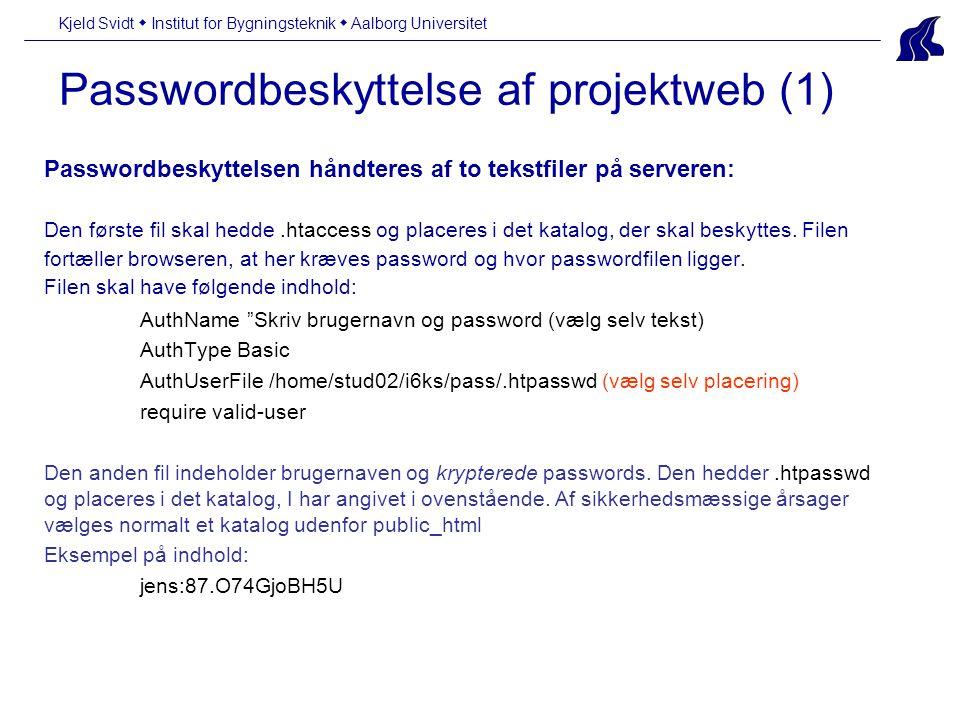 Passwordbeskyttelse af projektweb (1) Kjeld Svidt  Institut for Bygningsteknik  Aalborg Universitet Passwordbeskyttelsen håndteres af to tekstfiler på serveren: Den første fil skal hedde.htaccess og placeres i det katalog, der skal beskyttes.