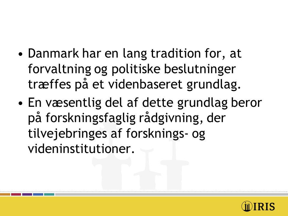 Danmark har en lang tradition for, at forvaltning og politiske beslutninger træffes på et videnbaseret grundlag.