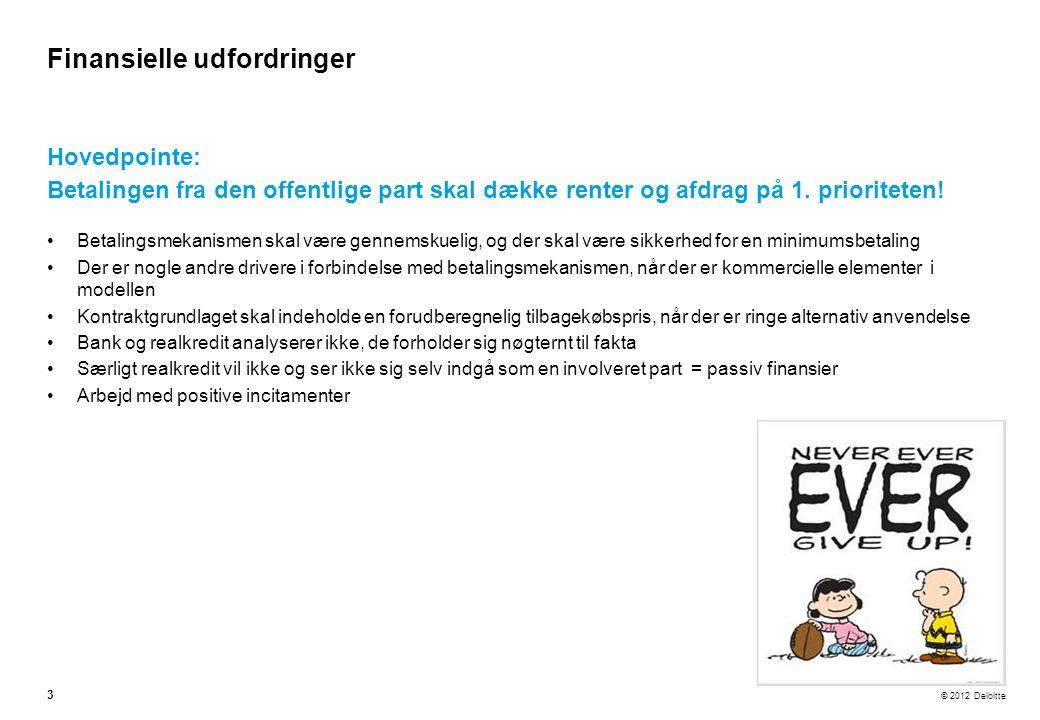 © 2012 Deloitte Hovedpointe: Betalingen fra den offentlige part skal dække renter og afdrag på 1.