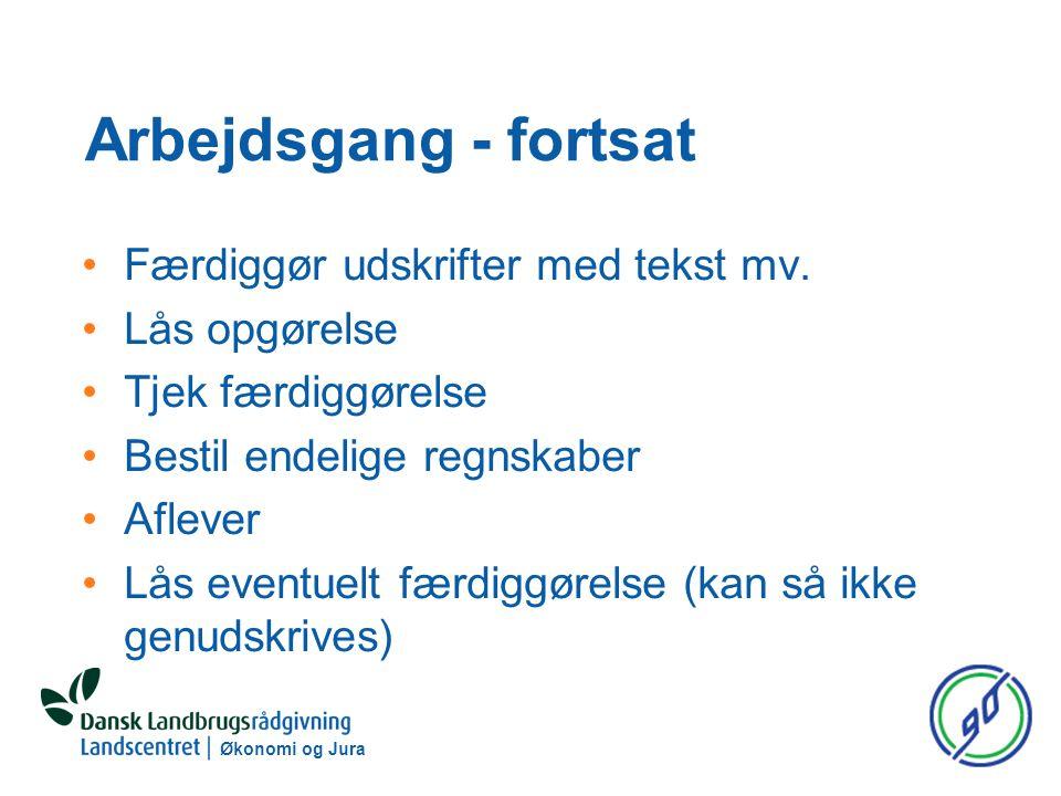 Økonomi og Jura Arbejdsgang - fortsat Færdiggør udskrifter med tekst mv.