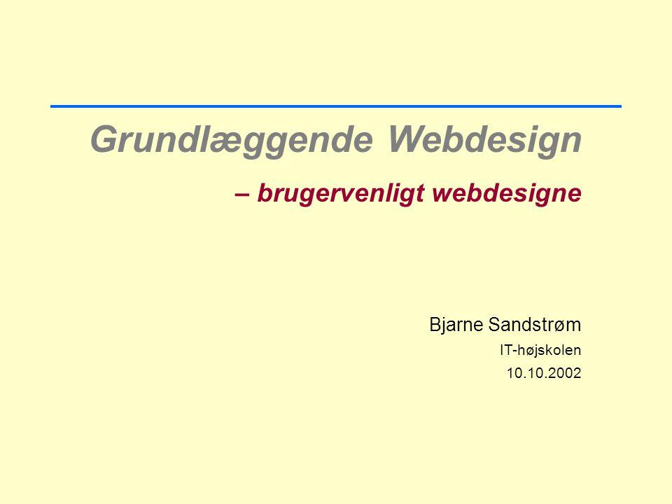 Grundlæggende Webdesign – brugervenligt webdesigne Bjarne Sandstrøm IT-højskolen 10.10.2002 7.