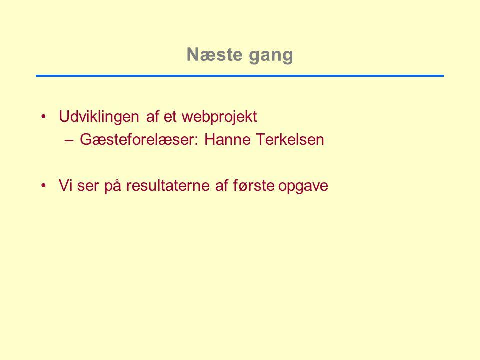 Næste gang Udviklingen af et webprojekt –Gæsteforelæser: Hanne Terkelsen Vi ser på resultaterne af første opgave