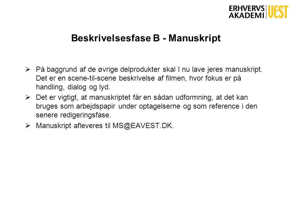 Beskrivelsesfase B - Manuskript  På baggrund af de øvrige delprodukter skal I nu lave jeres manuskript.