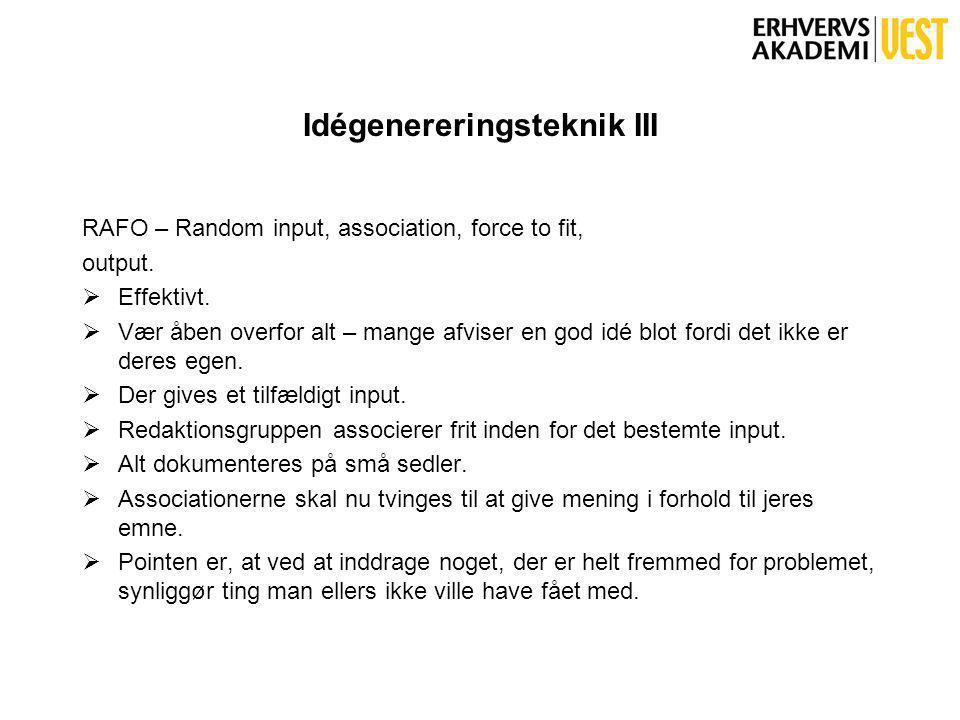 Idégenereringsteknik III RAFO – Random input, association, force to fit, output.