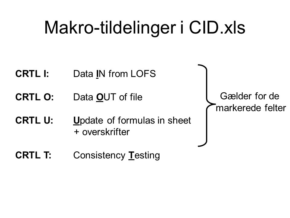 Makro-tildelinger i CID.xls CRTL I:Data IN from LOFS CRTL O:Data OUT of file CRTL U:Update of formulas in sheet + overskrifter CRTL T:Consistency Testing Gælder for de markerede felter