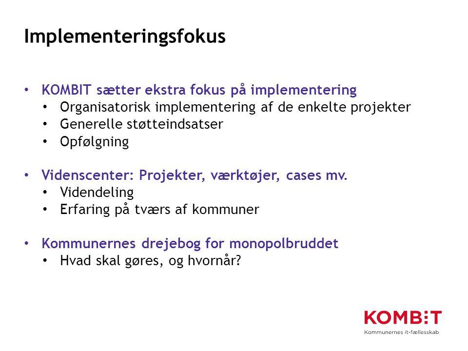 Implementeringsfokus KOMBIT sætter ekstra fokus på implementering Organisatorisk implementering af de enkelte projekter Generelle støtteindsatser Opfølgning Videnscenter: Projekter, værktøjer, cases mv.