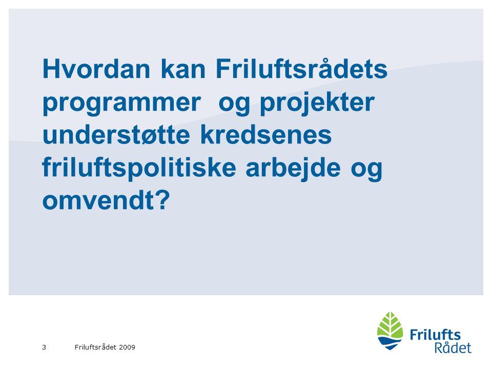 Friluftsrådet 20093 Hvordan kan Friluftsrådets programmer og projekter understøtte kredsenes friluftspolitiske arbejde og omvendt