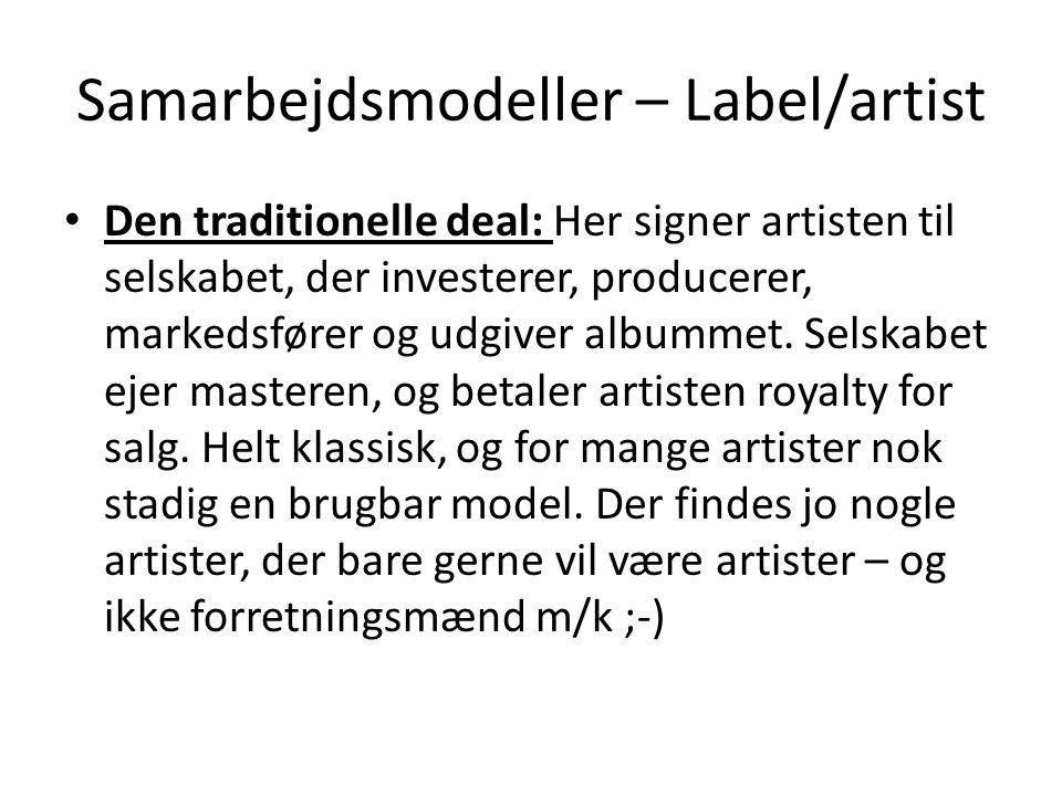 Samarbejdsmodeller – Label/artist Den traditionelle deal: Her signer artisten til selskabet, der investerer, producerer, markedsfører og udgiver albummet.