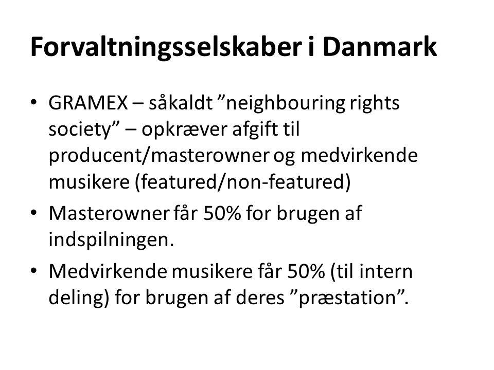 Forvaltningsselskaber i Danmark GRAMEX – såkaldt neighbouring rights society – opkræver afgift til producent/masterowner og medvirkende musikere (featured/non-featured) Masterowner får 50% for brugen af indspilningen.