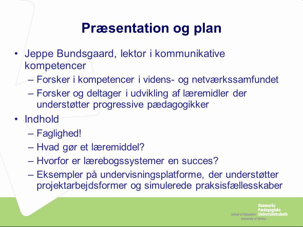 Præsentation og plan Jeppe Bundsgaard, lektor i kommunikative kompetencer –Forsker i kompetencer i videns- og netværkssamfundet –Forsker og deltager i udvikling af læremidler der understøtter progressive pædagogikker Indhold –Faglighed.