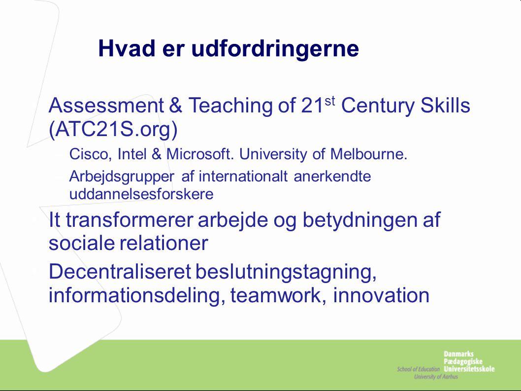 Hvad er udfordringerne Assessment & Teaching of 21 st Century Skills (ATC21S.org) –Cisco, Intel & Microsoft.
