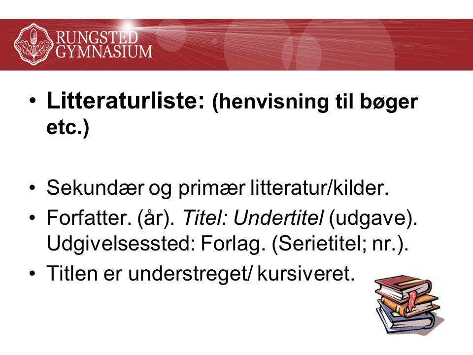 Litteraturliste: (henvisning til bøger etc.) Sekundær og primær litteratur/kilder.