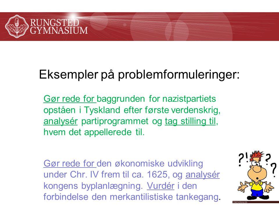 Eksempler på problemformuleringer: Gør rede for baggrunden for nazistpartiets opståen i Tyskland efter første verdenskrig, analysér partiprogrammet og tag stilling til, hvem det appellerede til.