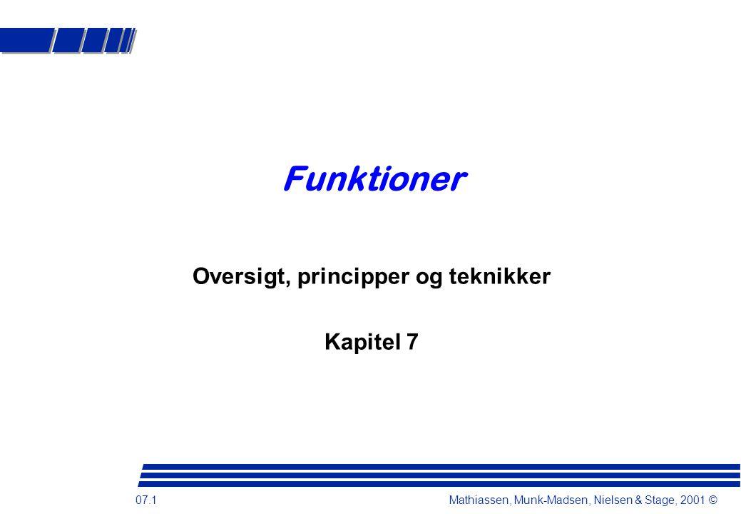 07.1 Mathiassen, Munk-Madsen, Nielsen & Stage, 2001 © Funktioner Oversigt, principper og teknikker Kapitel 7