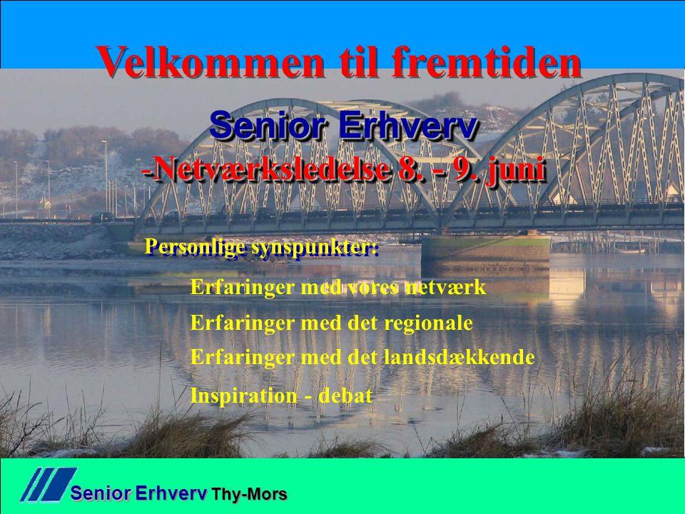 Senior Senior Erhverv Thy-Mors Velkommen til fremtiden Senior Erhverv -Netværksledelse 8.