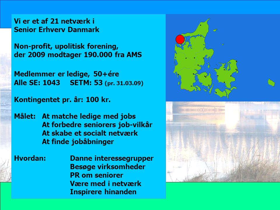 Vi er et af 21 netværk i Senior Erhverv Danmark Non-profit, upolitisk forening, der 2009 modtager 190.000 fra AMS Medlemmer er ledige, 50+ére Alle SE: 1043SETM: 53 (pr.