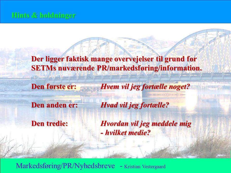 Markedsføring/PR/Nyhedsbreve - Kristian Vestergaard Hints & holdninger Der ligger faktisk mange overvejelser til grund for SETMs nuværende PR/markedsføring/information.