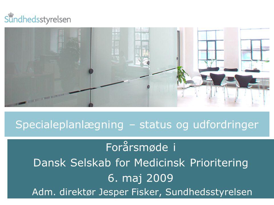 Specialeplanlægning – status og udfordringer Forårsmøde i Dansk Selskab for Medicinsk Prioritering 6.
