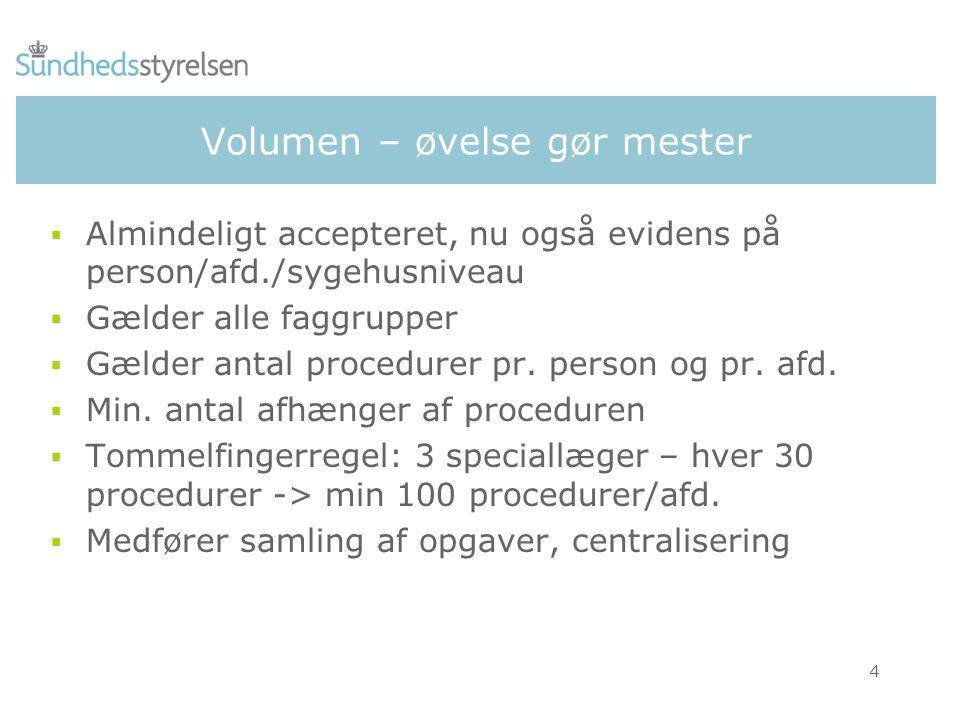 4 Volumen – øvelse gør mester  Almindeligt accepteret, nu også evidens på person/afd./sygehusniveau  Gælder alle faggrupper  Gælder antal procedurer pr.