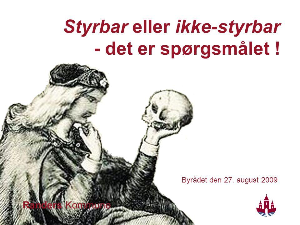 Randers Kommune Styrbar eller ikke-styrbar - det er spørgsmålet ! Byrådet den 27. august 2009