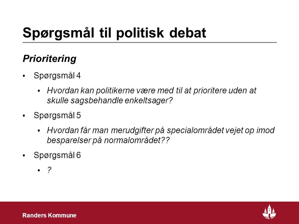 24 Randers Kommune Spørgsmål til politisk debat Prioritering Spørgsmål 4 Hvordan kan politikerne være med til at prioritere uden at skulle sagsbehandle enkeltsager.