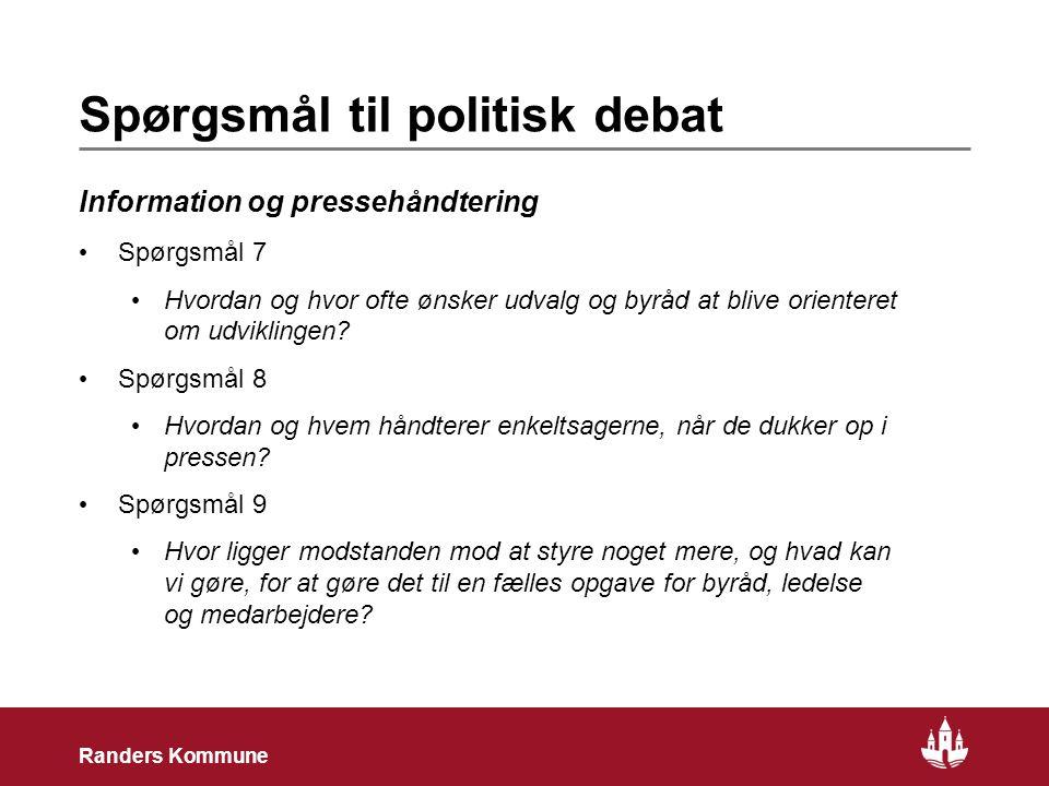 25 Randers Kommune Spørgsmål til politisk debat Information og pressehåndtering Spørgsmål 7 Hvordan og hvor ofte ønsker udvalg og byråd at blive orienteret om udviklingen.