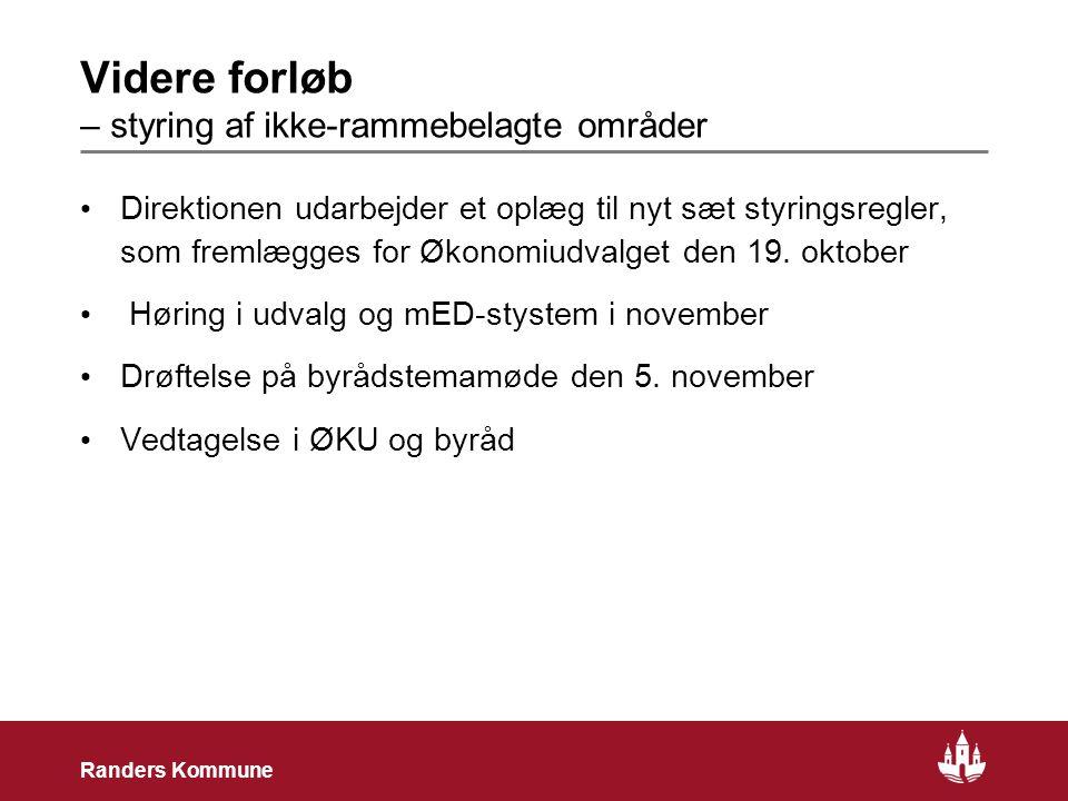 26 Randers Kommune Videre forløb – styring af ikke-rammebelagte områder Direktionen udarbejder et oplæg til nyt sæt styringsregler, som fremlægges for Økonomiudvalget den 19.