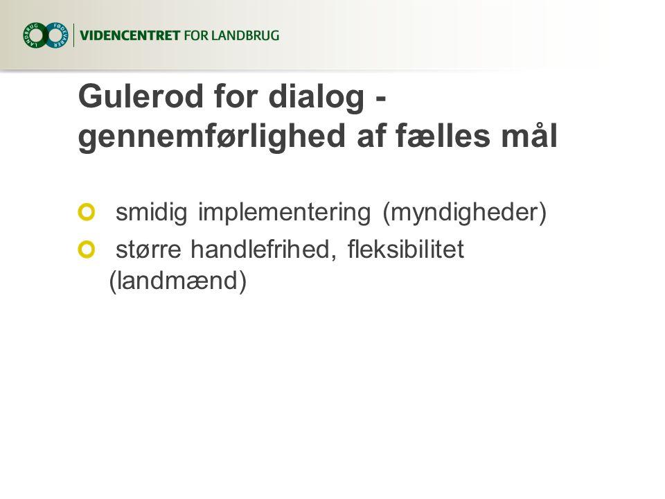 Gulerod for dialog - gennemførlighed af fælles mål smidig implementering (myndigheder) større handlefrihed, fleksibilitet (landmænd)