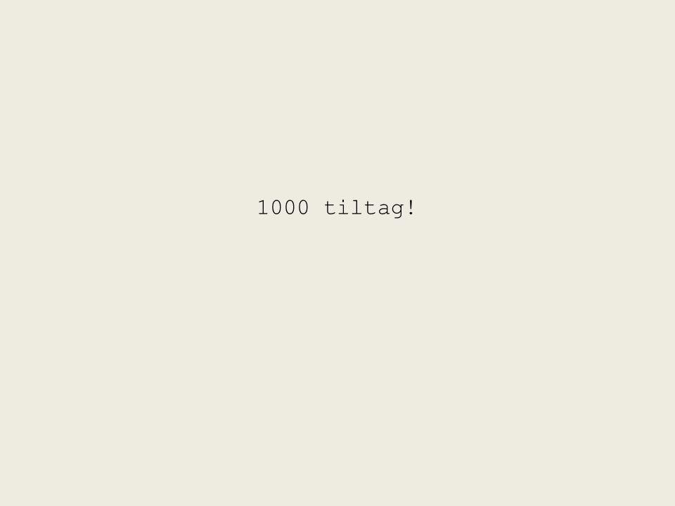 1000 tiltag!