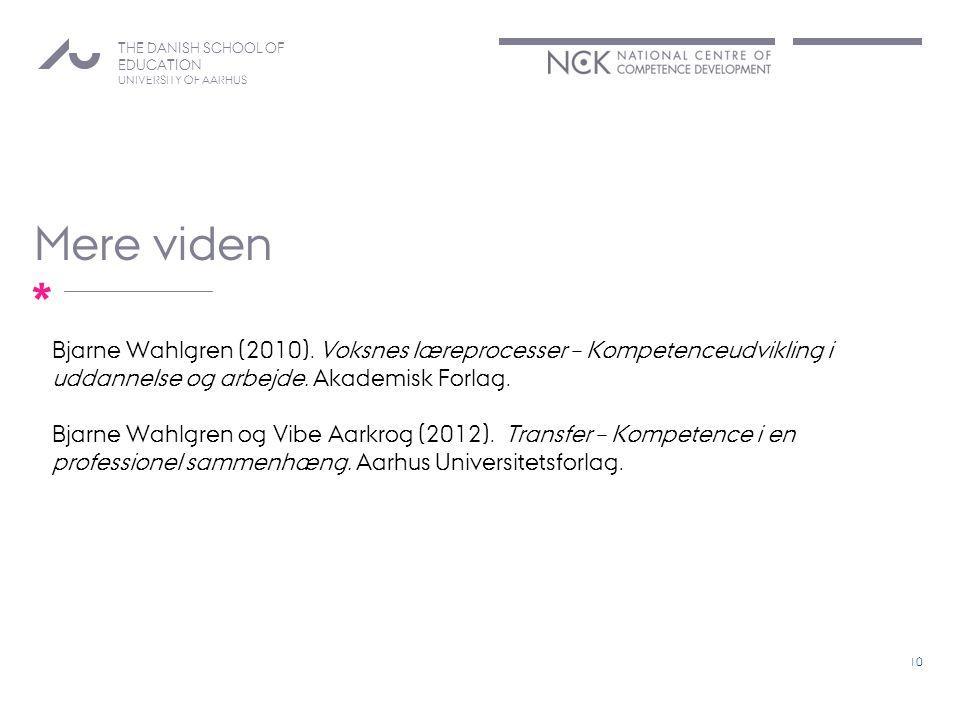 THE DANISH SCHOOL OF EDUCATION UNIVERSITY OF AARHUS * Mere viden 10 Bjarne Wahlgren (2010).