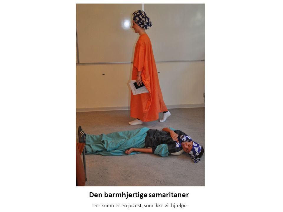 Den barmhjertige samaritaner Der kommer en præst, som ikke vil hjælpe.