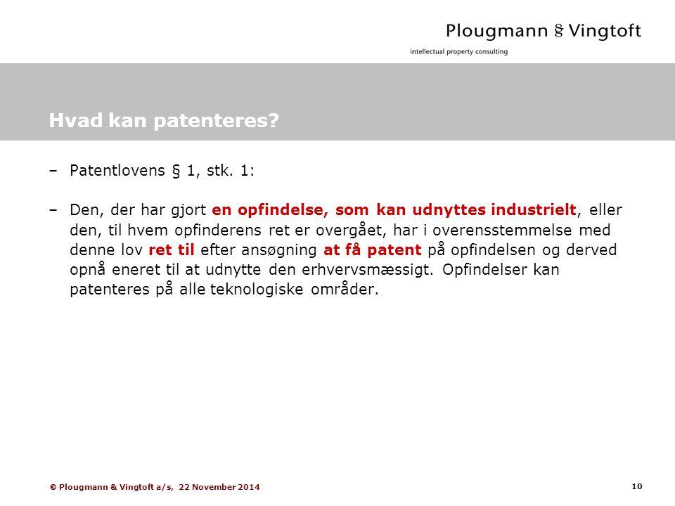 10  Plougmann & Vingtoft a/s, 22 November 2014 Hvad kan patenteres.