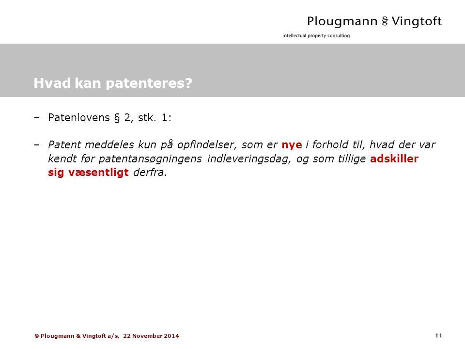11  Plougmann & Vingtoft a/s, 22 November 2014 Hvad kan patenteres.