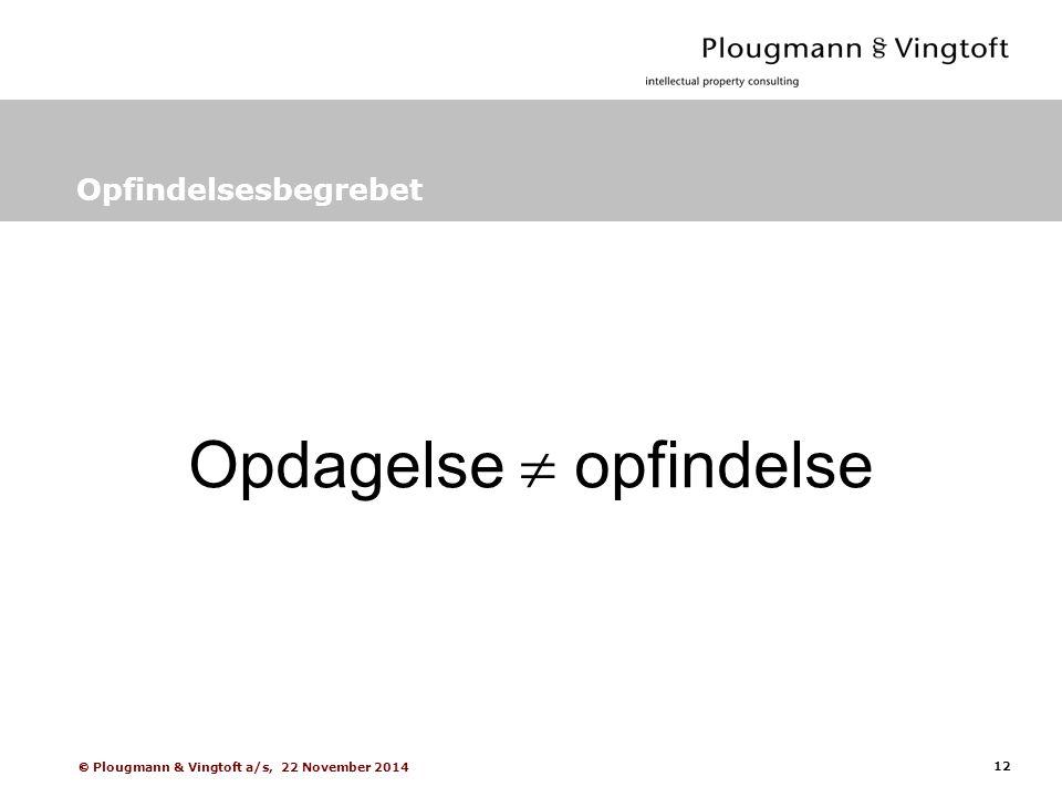 12  Plougmann & Vingtoft a/s, 22 November 2014 Opfindelsesbegrebet Opdagelse  opfindelse