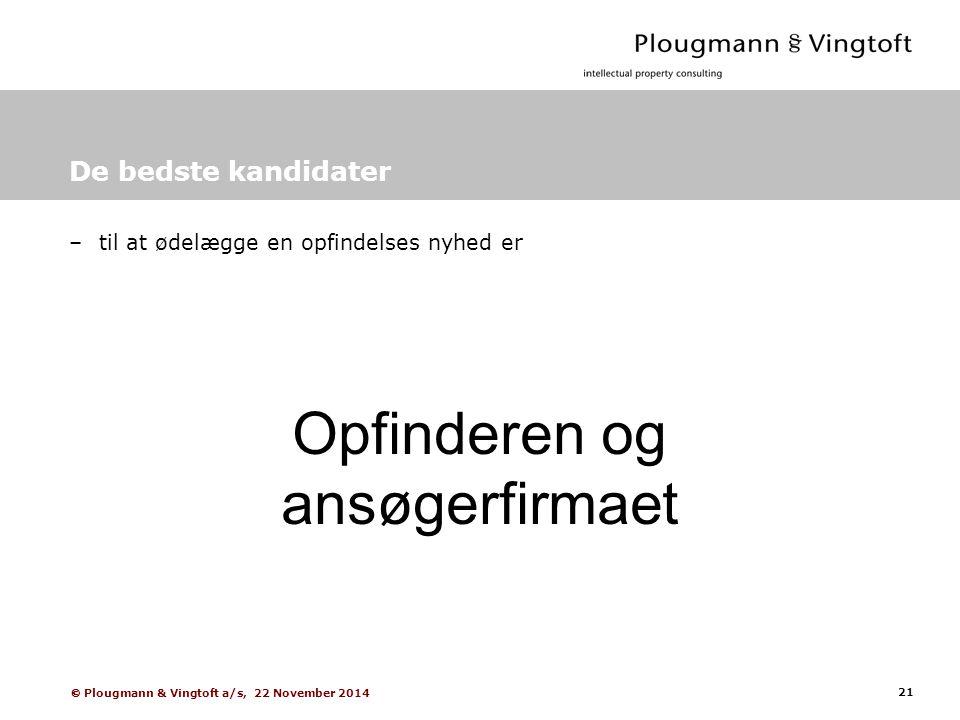 21  Plougmann & Vingtoft a/s, 22 November 2014 De bedste kandidater –til at ødelægge en opfindelses nyhed er Opfinderen og ansøgerfirmaet