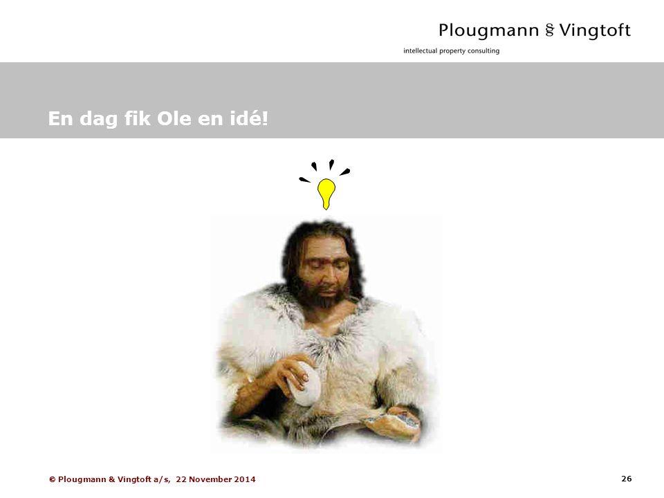 26  Plougmann & Vingtoft a/s, 22 November 2014 En dag fik Ole en idé!