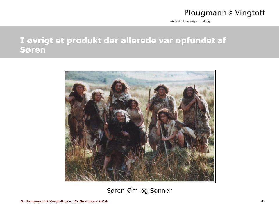 30  Plougmann & Vingtoft a/s, 22 November 2014 I øvrigt et produkt der allerede var opfundet af Søren Søren Øm og Sønner
