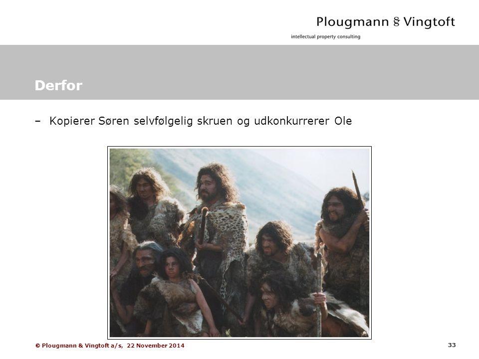 33  Plougmann & Vingtoft a/s, 22 November 2014 Derfor –Kopierer Søren selvfølgelig skruen og udkonkurrerer Ole