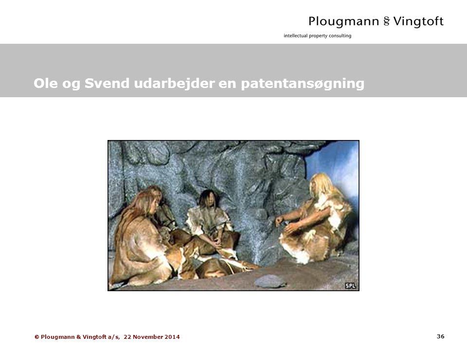 36  Plougmann & Vingtoft a/s, 22 November 2014 Ole og Svend udarbejder en patentansøgning