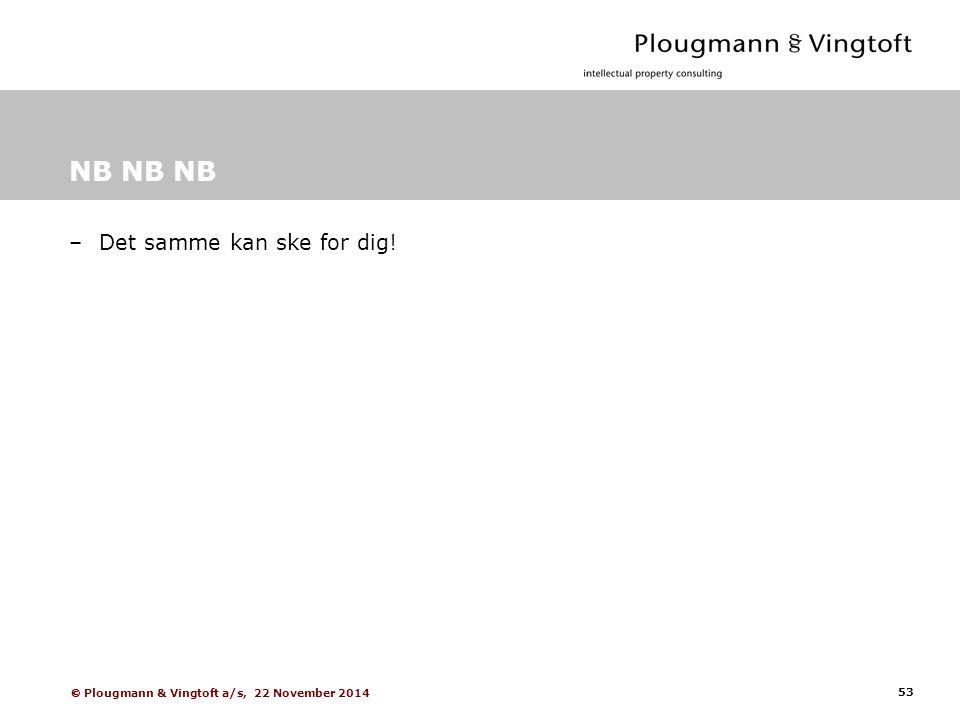 53  Plougmann & Vingtoft a/s, 22 November 2014 NB NB NB –Det samme kan ske for dig!