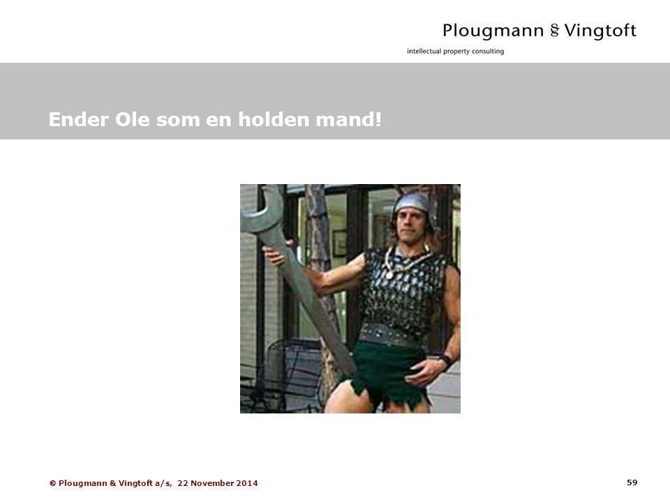 59  Plougmann & Vingtoft a/s, 22 November 2014 Ender Ole som en holden mand!