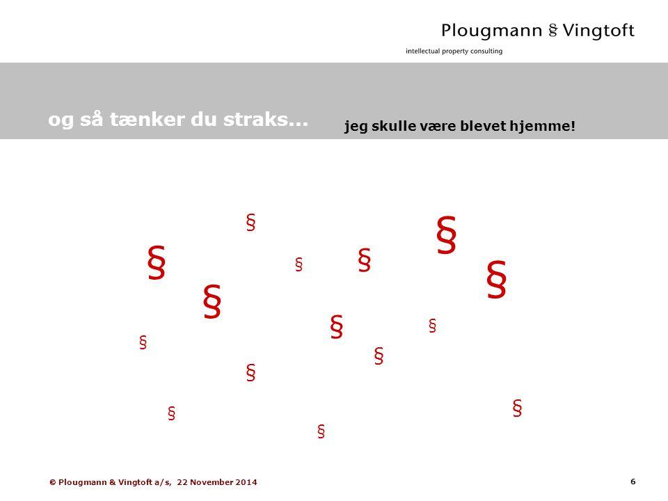 6  Plougmann & Vingtoft a/s, 22 November 2014 og så tænker du straks...