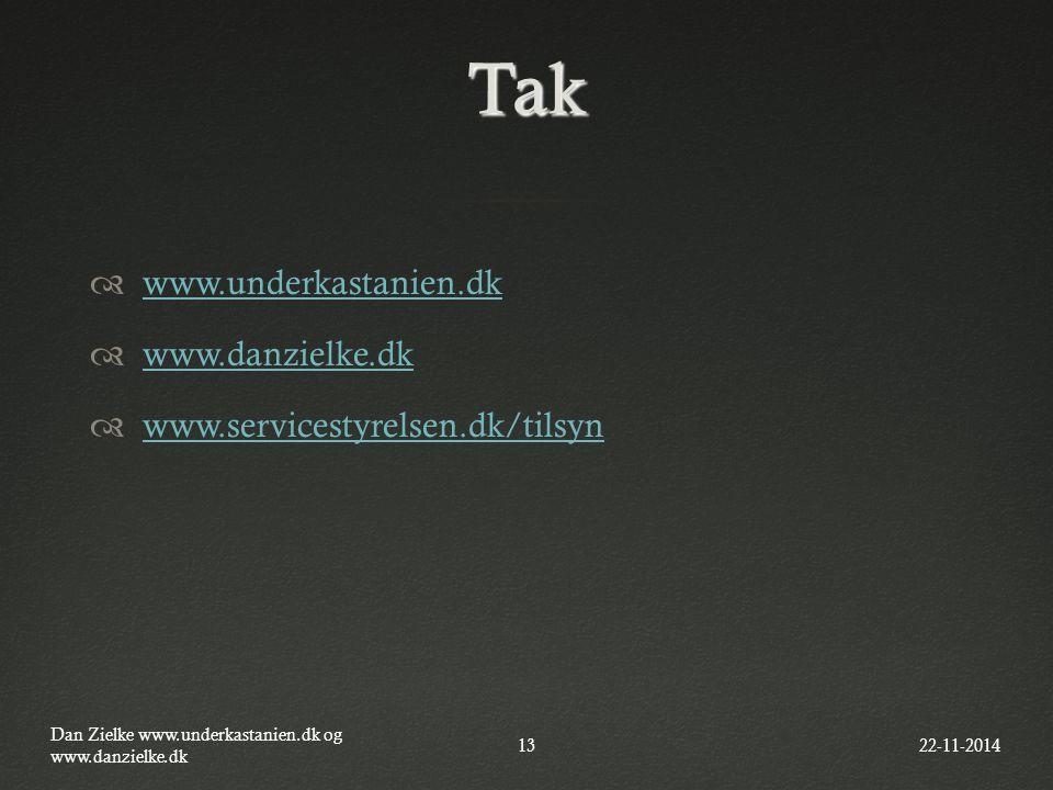 Tak  www.underkastanien.dk www.underkastanien.dk  www.danzielke.dk www.danzielke.dk  www.servicestyrelsen.dk/tilsyn www.servicestyrelsen.dk/tilsyn 22-11-2014 Dan Zielke www.underkastanien.dk og www.danzielke.dk 13