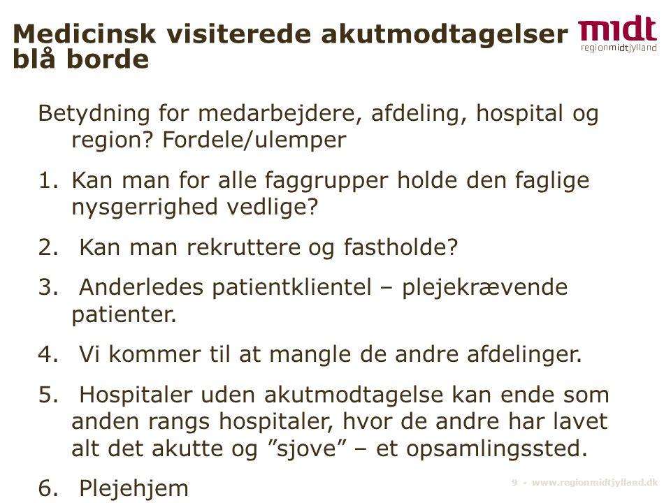9 ▪ www.regionmidtjylland.dk Medicinsk visiterede akutmodtagelser blå borde Betydning for medarbejdere, afdeling, hospital og region.