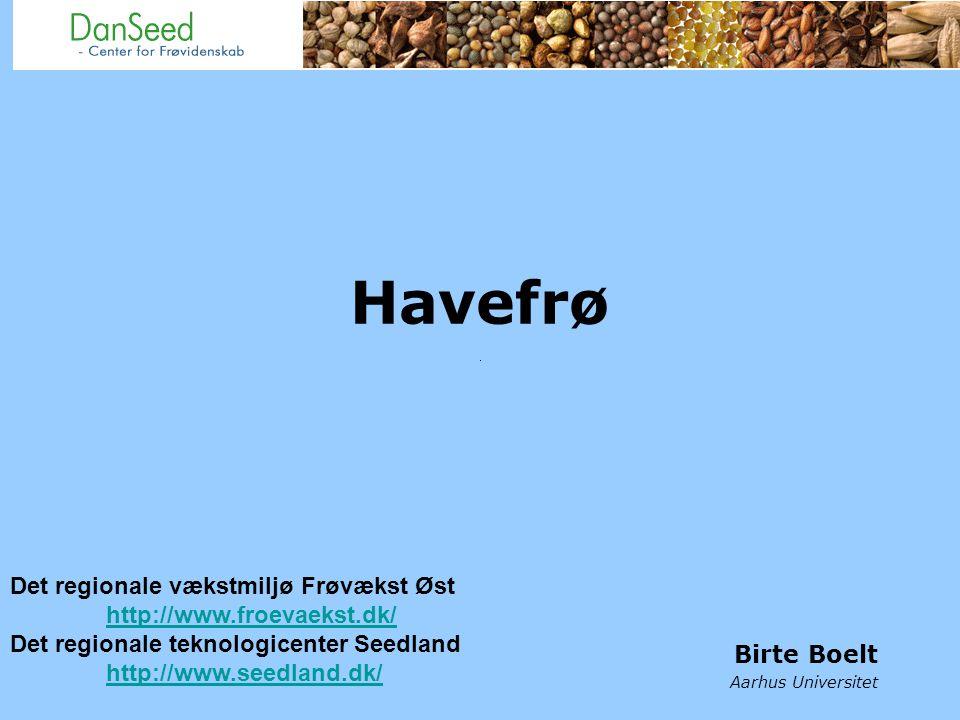 Havefrø Birte Boelt Aarhus Universitet Det regionale vækstmiljø Frøvækst Øst http://www.froevaekst.dk/ Det regionale teknologicenter Seedland http://www.seedland.dk/
