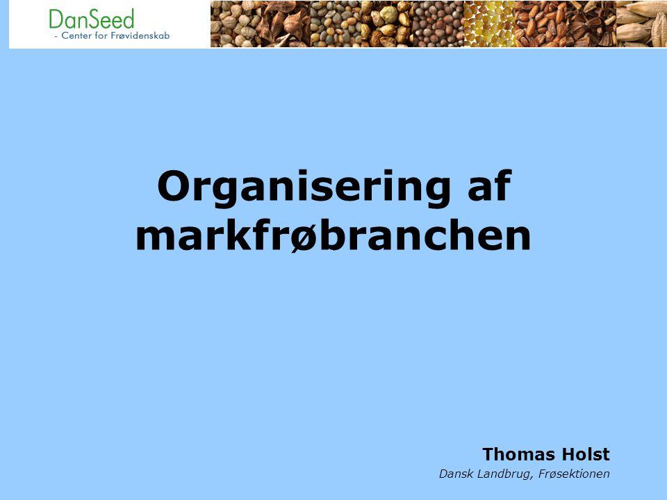 Organisering af markfrøbranchen Thomas Holst Dansk Landbrug, Frøsektionen