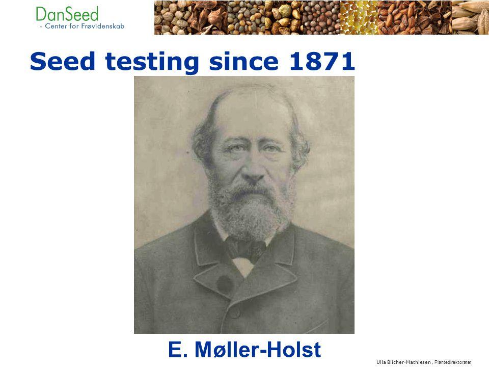 E. Møller-Holst Seed testing since 1871 Ulla Blicher-Mathiesen, Plantedirektoratet